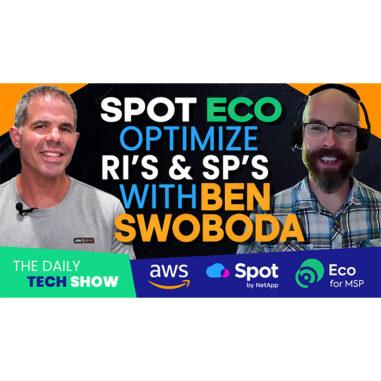 Ep#16 Daily Tech Show: Spot ECO Optimize AWS RI's & SP's w/ Ben Swoboda