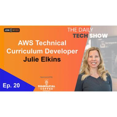 Ep#20 Daily Tech Show: AWS Technical Curriculum Developer Julie Elkins