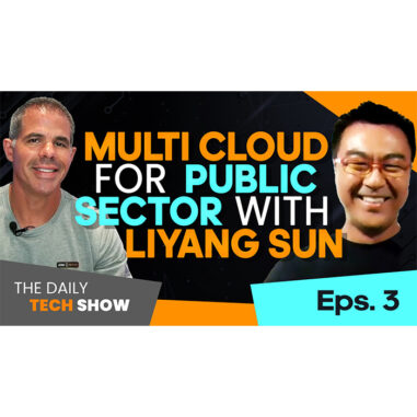Ep#10 Daily Tech Show: Multi-Cloud for Public Sector with Liyang Sun