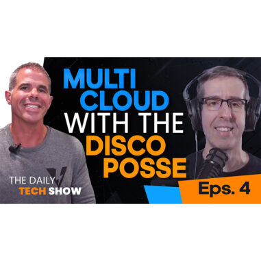Ep#11 Daily Tech Show: Multi-Cloud with the DiscoPosse