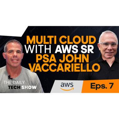 Ep#15 Daily Tech Show: Multi-Cloud with AWS Sr PSA John Vaccariello