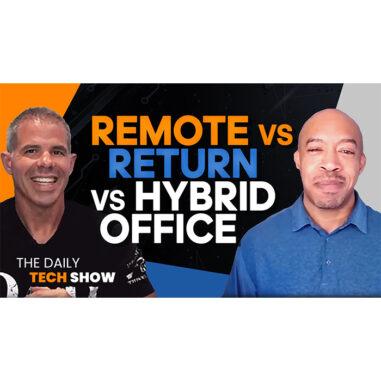 Ep#7 Daily Tech Show: Remote vs Return vs Hybrid Office with Bobby Allen