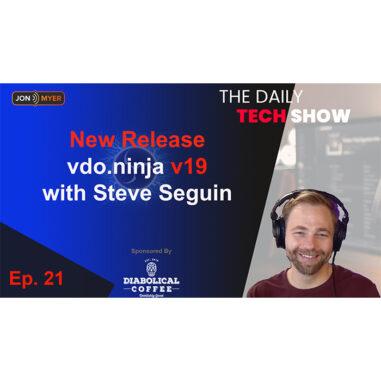 Ep#21 Daily Tech Show: VDO Ninja v19 with Steve Seguin