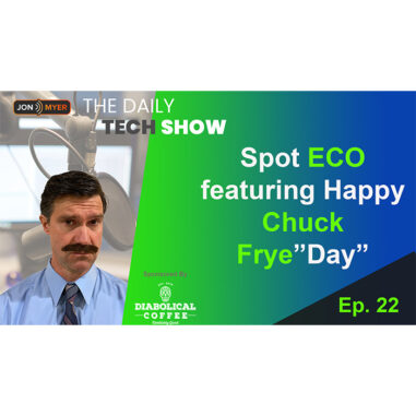 """Ep#22 Daily Tech Show: Spot ECO featuring Chuck Frye""""day"""""""